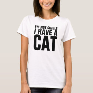 I'm Not Single I Have A Cat Shirt