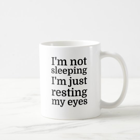 I'm Not Sleeping, I'm Just Resting My Eyes