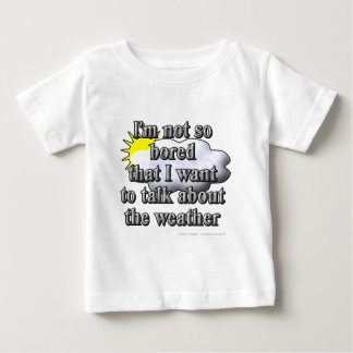 I'm not so bored that I want to talk about... Baby T-Shirt