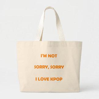 I'M NOT SORRY, SORRY I LOVE KPOP bag
