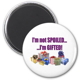 I'm Not Spoiled...I'm Gifted! 6 Cm Round Magnet