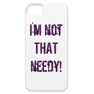 I'm not THAT needy! Barely There iPhone 5 Case
