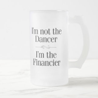 I'm Not the Dancer Frosted Glass Beer Mug
