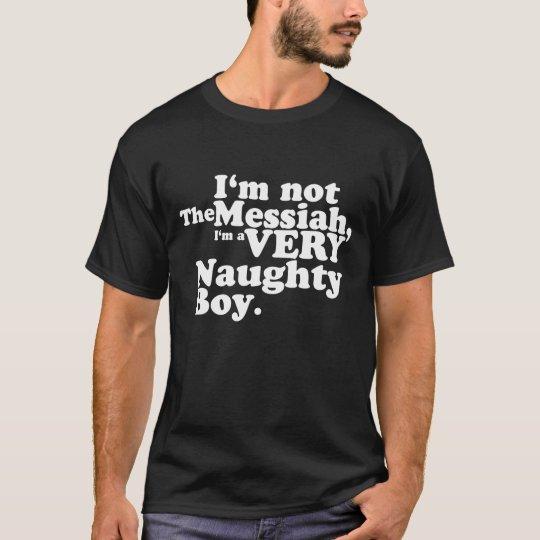 I'm not the messiah T-Shirt