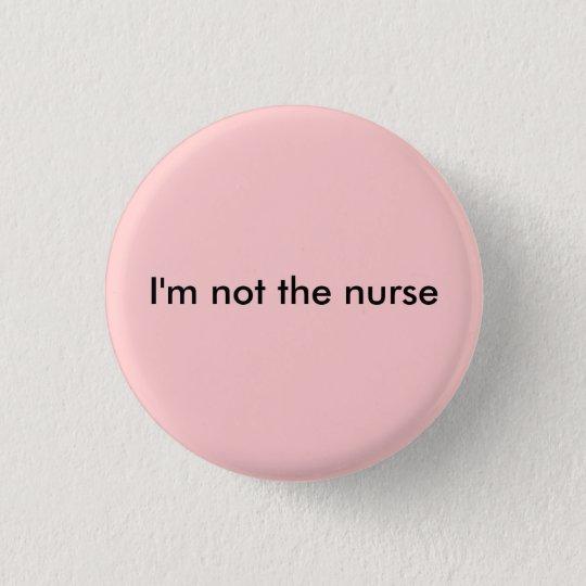 I'm not the nurse 3 cm round badge