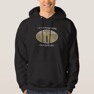 I'm Not Trespassing, I'm A Geologist Hoodie