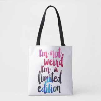 im not weird I'm a limited edition quote tote bag