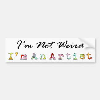 I'm Not Weird, I'm An Artist Bumper Sticker