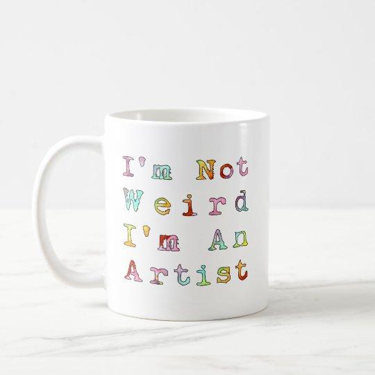 I'm Not Weird, I'm An Artist Coffee Mug
