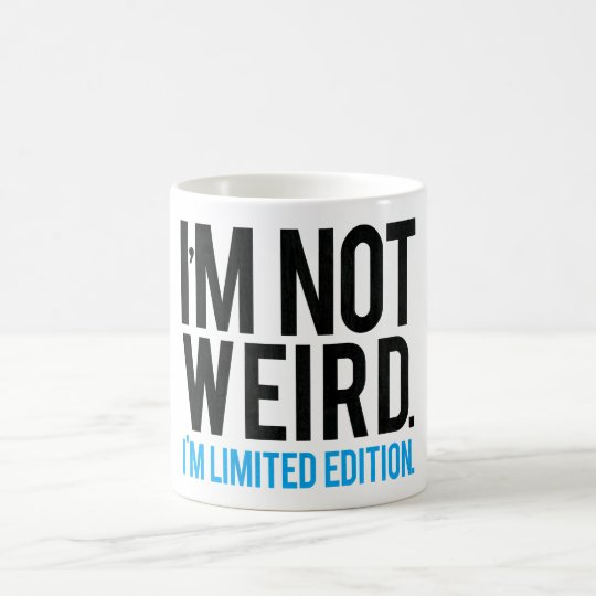 I'm not weird I'm limited edition. Coffee Mug