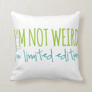 I'm Not Weird I'm Limited Edition Cushion