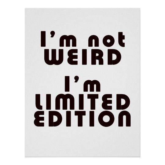 I'm Not Weird, I'm Limited Edition! : Funny