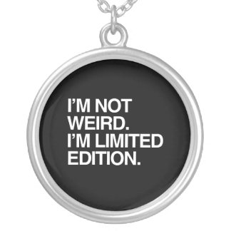 I'M NOT WEIRD I'M LIMITED EDITION NECKLACE