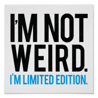 I'm not weird I'm limited edition. Poster