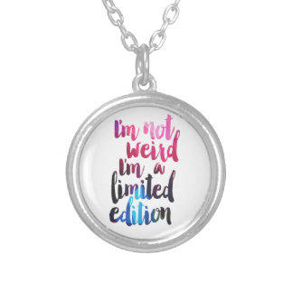 Im not weird Im limited edition quote teen humor Silver Plated Necklace