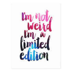 Im not weird Im limited edition quote teen humour Postcard at Zazzle