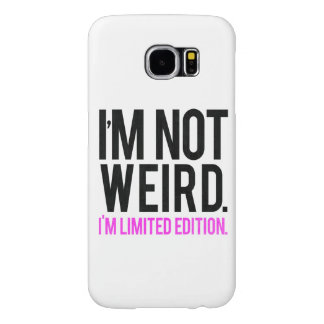 I'm not weird i'm limited edition samsung galaxy s6 cases