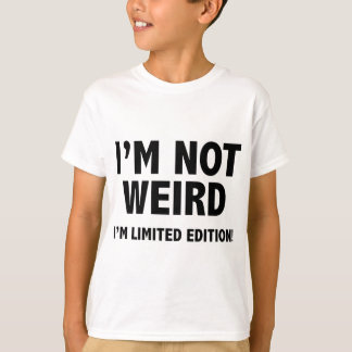 I'm not weird. I'm limited edition. T-Shirt