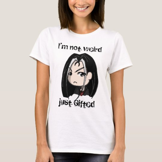 I'm not weird, just Gifted T-Shirt