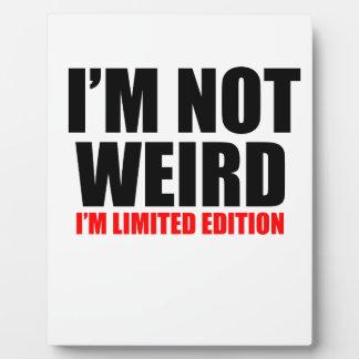 I'm not weird plaque