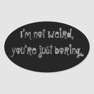 """I'm Not Weird, You're Just Boring"" Sticker"