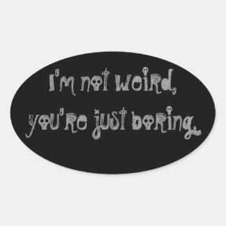 """""""I'm Not Weird, You're Just Boring"""" Sticker"""
