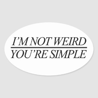 I'm not weird you're simple oval sticker