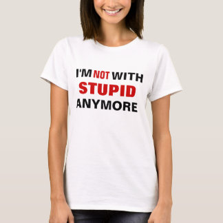 I'm not with stupid anymore divorce break up shirt