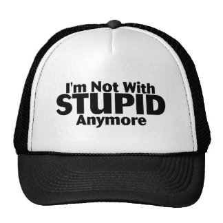 Im Not With Stupid Anymore Trucker Hats