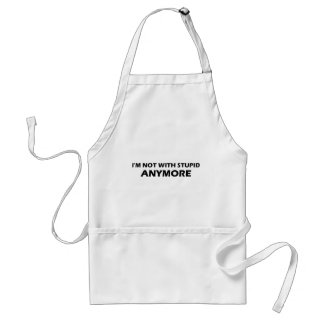 I'm Not With Stupid Anymore Standard Apron