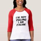I'm Not Yelling I Am Italian funny T-Shirt