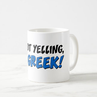I'm Not Yelling, I'm Greek! Funny Mug