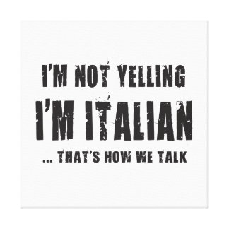 I'M NOT YELLING,I'M ITALIAN...THAT'S HOW WE TALK CANVAS PRINT