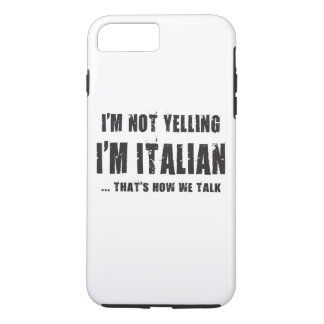 I'M NOT YELLING,I'M ITALIAN...THAT'S HOW WE TALK iPhone 8 PLUS/7 PLUS CASE