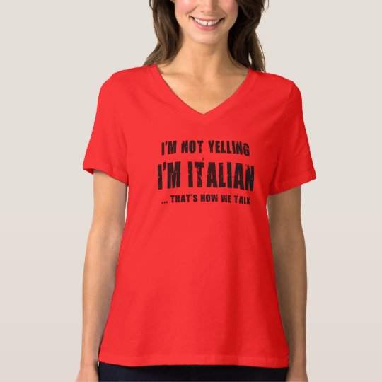 I'M NOT YELLING,I'M ITALIAN...THAT'S HOW WE TALK T-Shirt