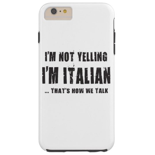 I'M NOT YELLING,I'M ITALIANTHAT'S HOW WE TALK