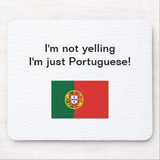"""I'm not yelling I'm just Portuguese!"" mousepad"