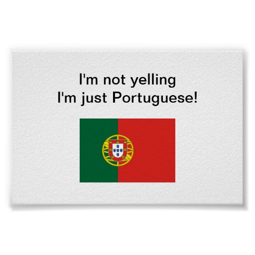 """""""I'm not yelling I'm just Portuguese!"""" poster"""