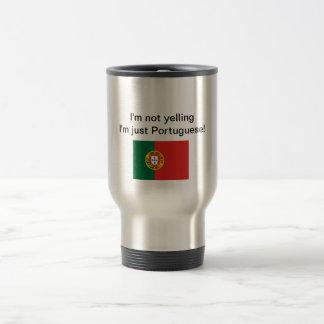 """""""I'm not yelling I'm just Portuguese!"""" travel mug"""