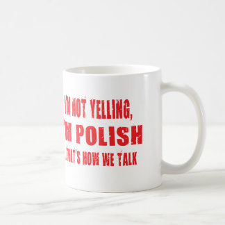 I'M NOT YELLING,I'M POLISH THAT'S HOW WE TALK COFFEE MUG