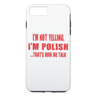 I'M NOT YELLING,I'M POLISH THAT'S HOW WE TALK iPhone 8 PLUS/7 PLUS CASE