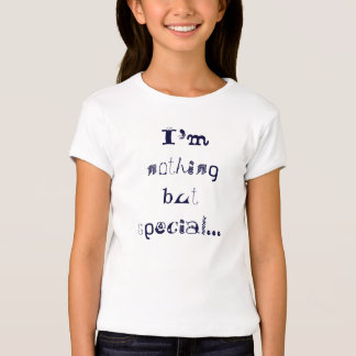 I'm nothing but special... T-Shirt