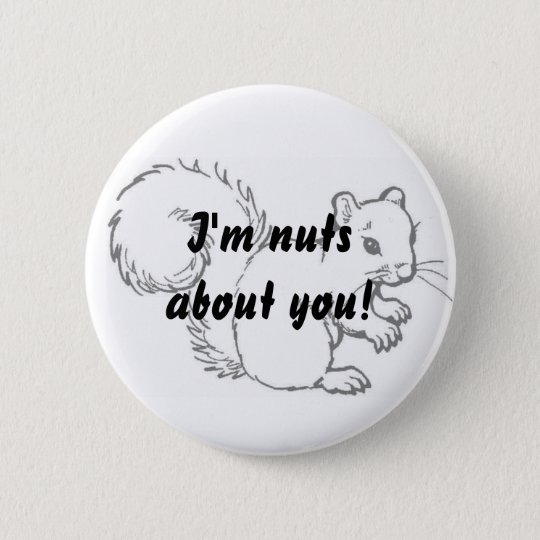 I'm nuts about you! 6 cm round badge
