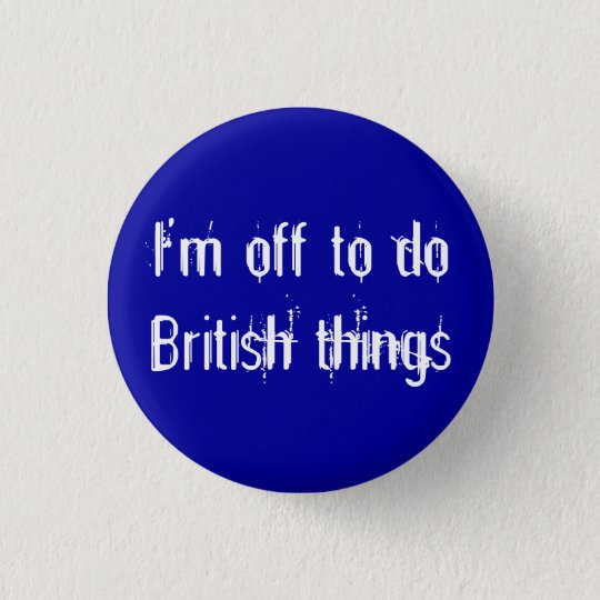 I'm off to do British things 3 Cm