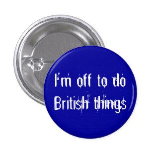 I'm off to do British things 3 Cm Round Badge