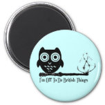 I'm off to do british things 6 cm round magnet
