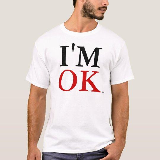 I'm OK... T-Shirt