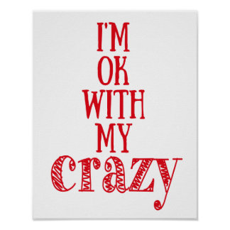 I'm ok with my crazy - Funny Quote Poster