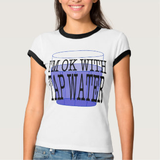 I'm OK With Tap Water T-Shirt