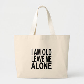 I'm Old. Leave Me Alone..png Jumbo Tote Bag